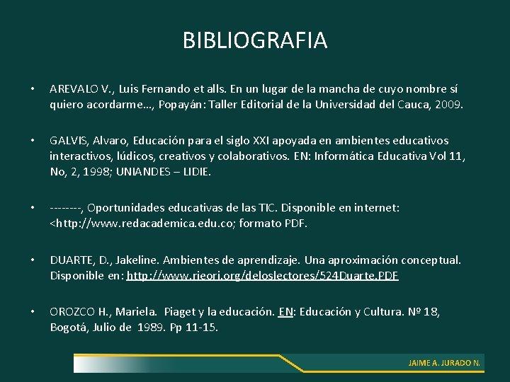 BIBLIOGRAFIA • • • AREVALO V. , Luis Fernando et alls. En un lugar