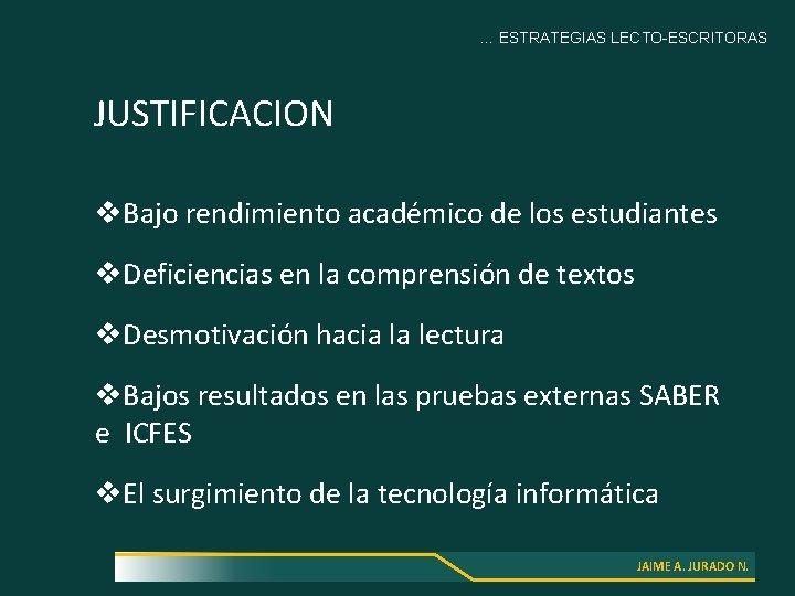 … ESTRATEGIAS LECTO-ESCRITORAS JUSTIFICACION v. Bajo rendimiento académico de los estudiantes v. Deficiencias en