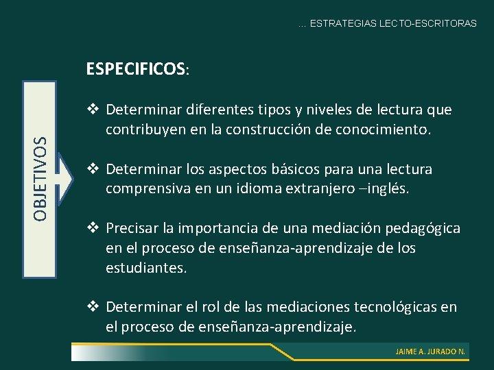 … ESTRATEGIAS LECTO-ESCRITORAS OBJETIVOS ESPECIFICOS: v Determinar diferentes tipos y niveles de lectura que