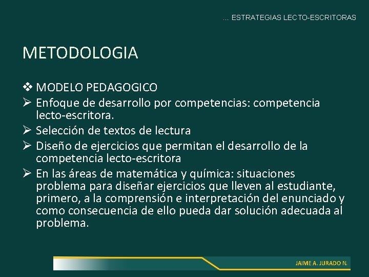 … ESTRATEGIAS LECTO-ESCRITORAS METODOLOGIA v MODELO PEDAGOGICO Ø Enfoque de desarrollo por competencias: competencia