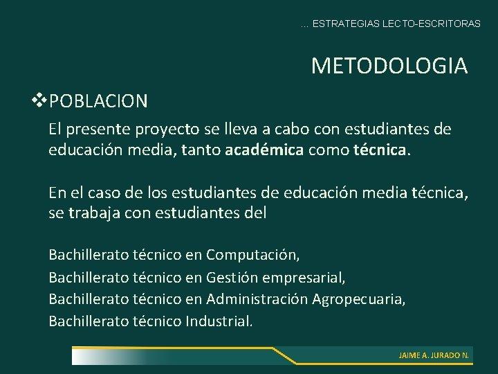 … ESTRATEGIAS LECTO-ESCRITORAS METODOLOGIA v. POBLACION El presente proyecto se lleva a cabo con