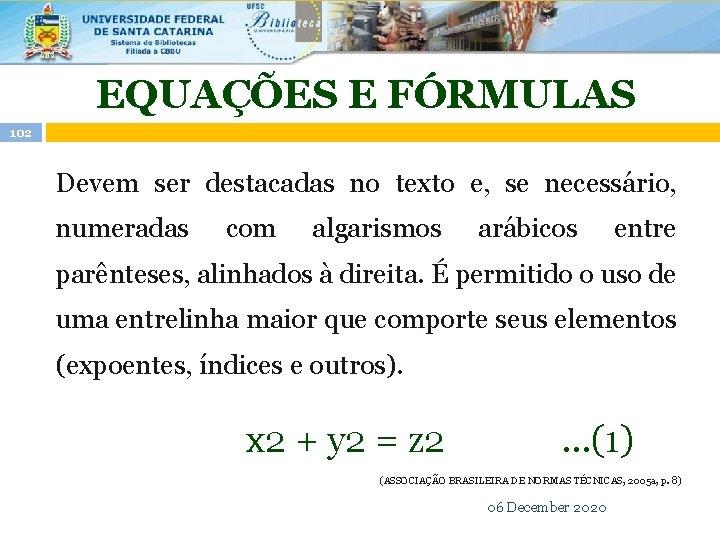 EQUAÇÕES E FÓRMULAS 102 Devem ser destacadas no texto e, se necessário, numeradas com