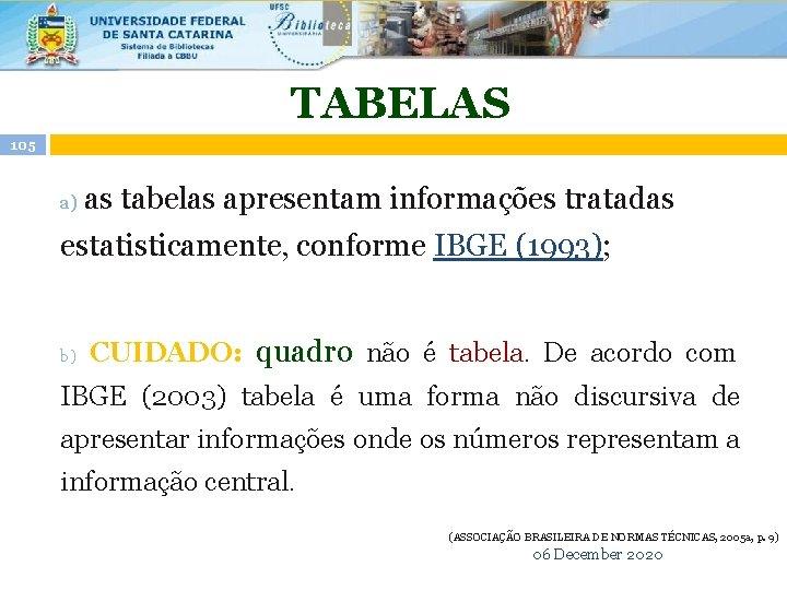 TABELAS 105 a) as tabelas apresentam informações tratadas estatisticamente, conforme IBGE (1993); b) CUIDADO: