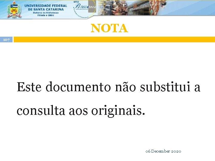 NOTA 107 Este documento não substitui a consulta aos originais. 06 December 2020