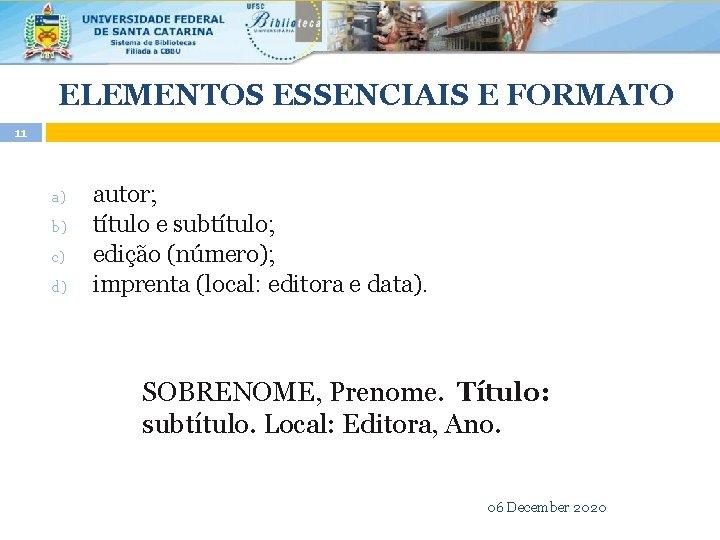 ELEMENTOS ESSENCIAIS E FORMATO 11 a) b) c) d) autor; título e subtítulo; edição