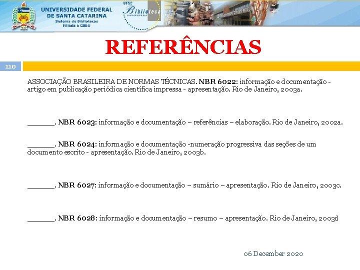 REFERÊNCIAS 110 ASSOCIAÇÃO BRASILEIRA DE NORMAS TÉCNICAS. NBR 6022: informação e documentação artigo em
