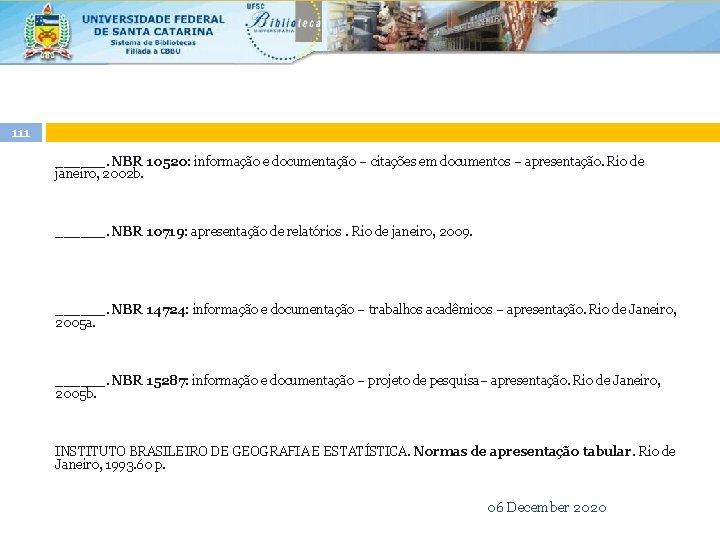 111 ______. NBR 10520: informação e documentação – citações em documentos – apresentação. Rio