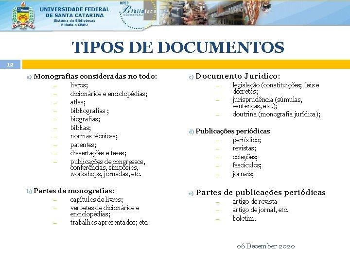 TIPOS DE DOCUMENTOS 12 a) Monografias consideradas no todo: ― ― ― ― ―