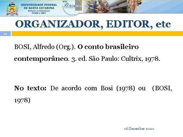 ORGANIZADOR, EDITOR, etc 19 BOSI, Alfredo (Org. ). O conto brasileiro contemporâneo. 3. ed.