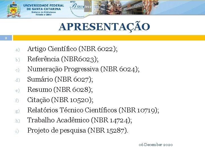 APRESENTAÇÃO 2 a) b) c) d) e) f) g) h) i) Artigo Científico (NBR