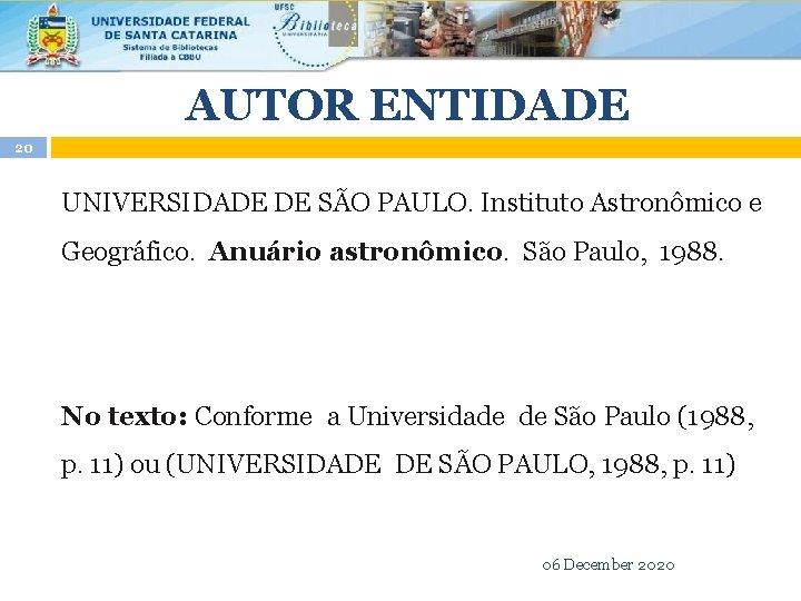 AUTOR ENTIDADE 20 UNIVERSIDADE DE SÃO PAULO. Instituto Astronômico e Geográfico. Anuário astronômico. São