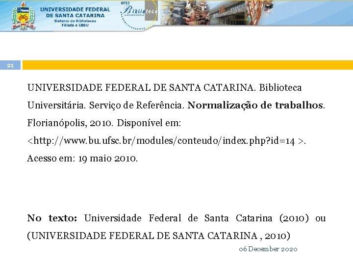 21 UNIVERSIDADE FEDERAL DE SANTA CATARINA. Biblioteca Universitária. Serviço de Referência. Normalização de trabalhos.