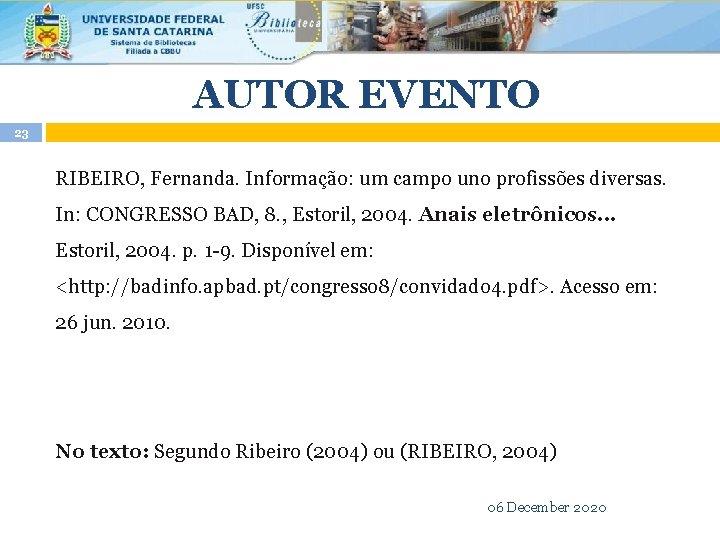 AUTOR EVENTO 23 RIBEIRO, Fernanda. Informação: um campo uno profissões diversas. In: CONGRESSO BAD,