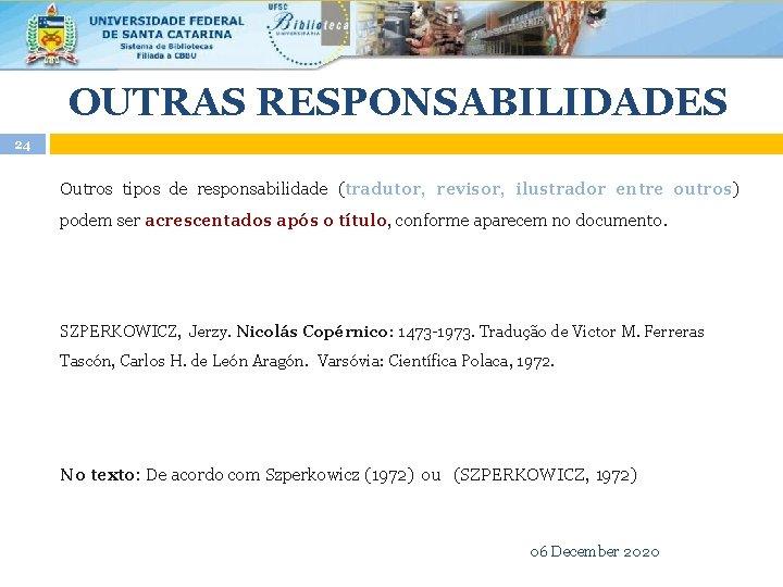 OUTRAS RESPONSABILIDADES 24 Outros tipos de responsabilidade (tradutor, revisor, ilustrador entre outros) podem ser