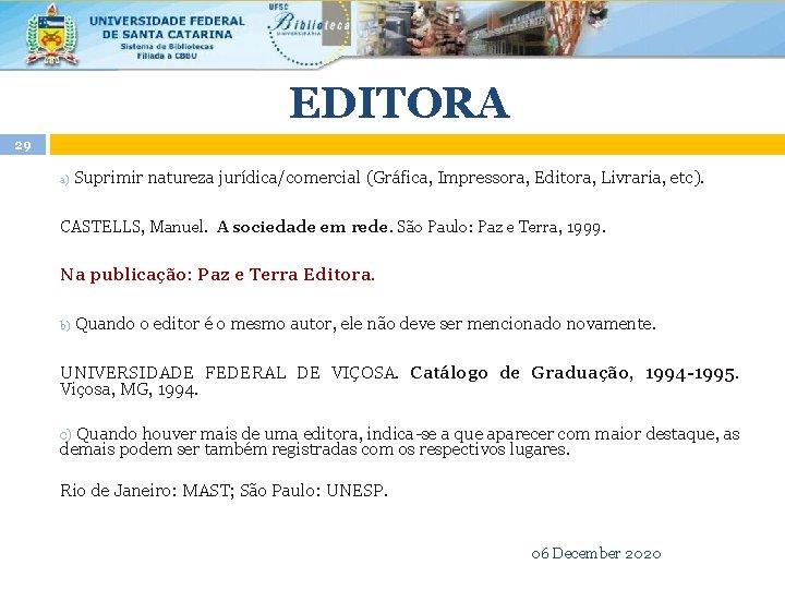 EDITORA 29 Suprimir natureza jurídica/comercial (Gráfica, Impressora, Editora, Livraria, etc). CASTELLS, Manuel. A sociedade