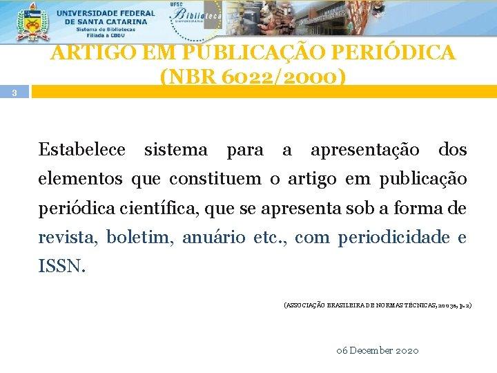 3 ARTIGO EM PUBLICAÇÃO PERIÓDICA (NBR 6022/2000) Estabelece sistema para a apresentação dos elementos