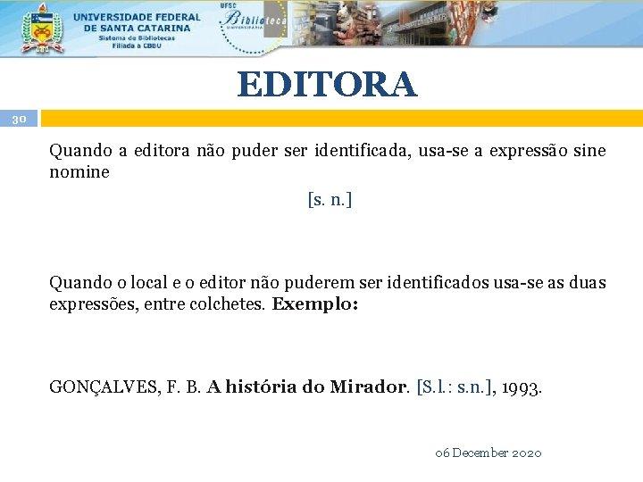 EDITORA 30 Quando a editora não puder ser identificada, usa-se a expressão sine nomine
