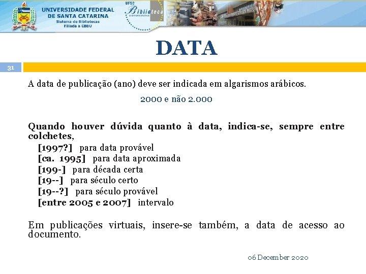 DATA 31 A data de publicação (ano) deve ser indicada em algarismos arábicos. 2000