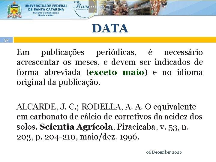 DATA 32 Em publicações periódicas, é necessário acrescentar os meses, e devem ser indicados