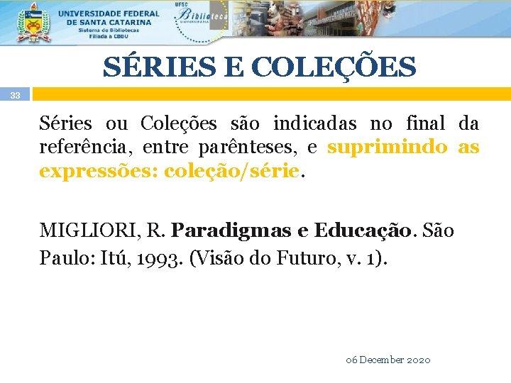 SÉRIES E COLEÇÕES 33 Séries ou Coleções são indicadas no final da referência, entre