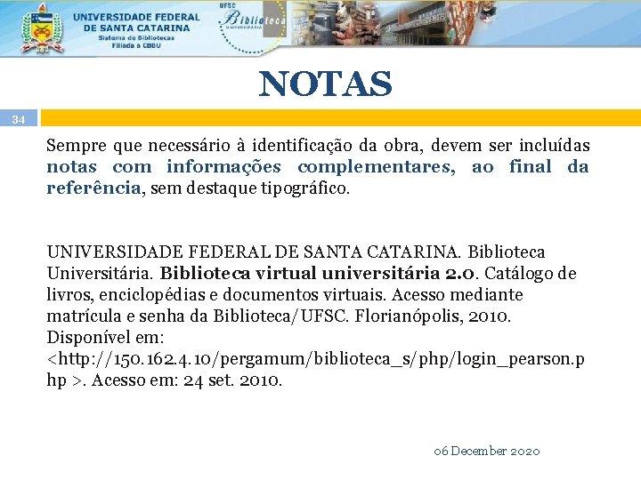 NOTAS 34 Sempre que necessário à identificação da obra, devem ser incluídas notas com