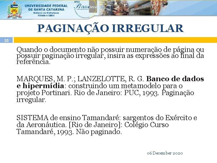PAGINAÇÃO IRREGULAR 35 Quando o documento não possuir numeração de página ou possuir paginação