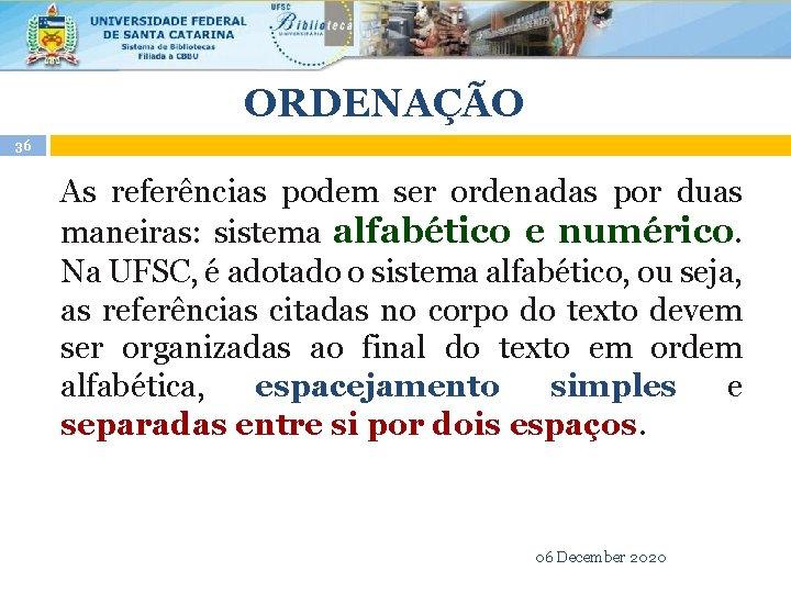 ORDENAÇÃO 36 As referências podem ser ordenadas por duas maneiras: sistema alfabético e numérico.