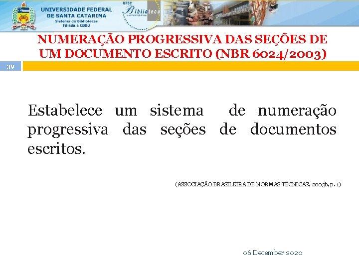NUMERAÇÃO PROGRESSIVA DAS SEÇÕES DE UM DOCUMENTO ESCRITO (NBR 6024/2003) 39 Estabelece um sistema