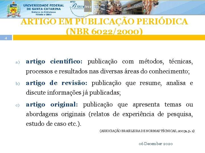 ARTIGO EM PUBLICAÇÃO PERIÓDICA (NBR 6022/2000) 4 a) artigo científico: publicação com métodos, técnicas,