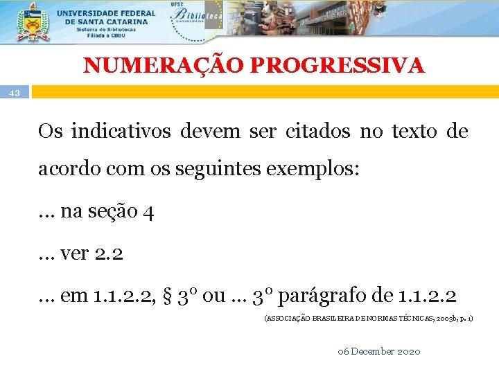 NUMERAÇÃO PROGRESSIVA 43 Os indicativos devem ser citados no texto de acordo com os
