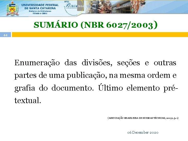 SUMÁRIO (NBR 6027/2003) 44 Enumeração das divisões, seções e outras partes de uma publicação,