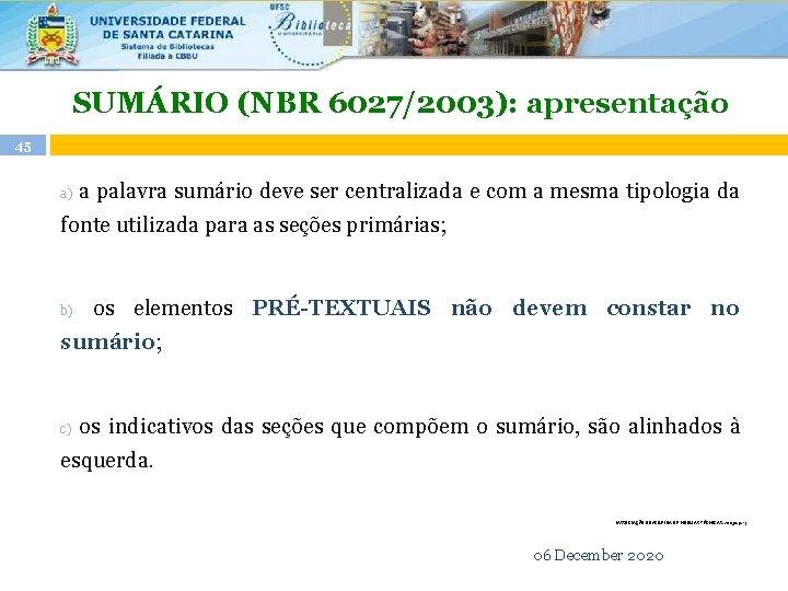 SUMÁRIO (NBR 6027/2003): apresentação 45 a palavra sumário deve ser centralizada e com a
