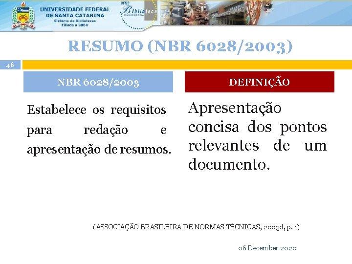 RESUMO (NBR 6028/2003) 46 NBR 6028/2003 DEFINIÇÃO Apresentação para redação e concisa dos pontos