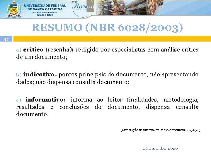 RESUMO (NBR 6028/2003) 47 a) crítico (resenha): redigido por especialistas com análise crítica de