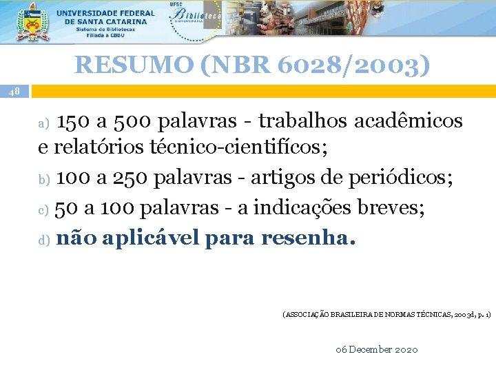 RESUMO (NBR 6028/2003) 48 150 a 500 palavras - trabalhos acadêmicos e relatórios técnico-cientifícos;