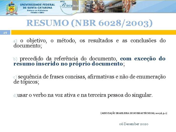 RESUMO (NBR 6028/2003) 49 a) o objetivo, o método, os resultados e as conclusões