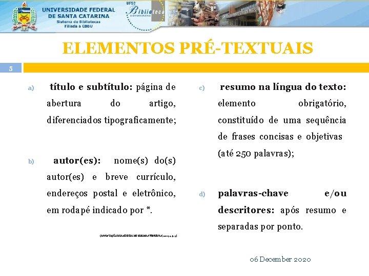 ELEMENTOS PRÉ-TEXTUAIS 5 a) título e subtítulo: página de abertura do c) artigo, resumo