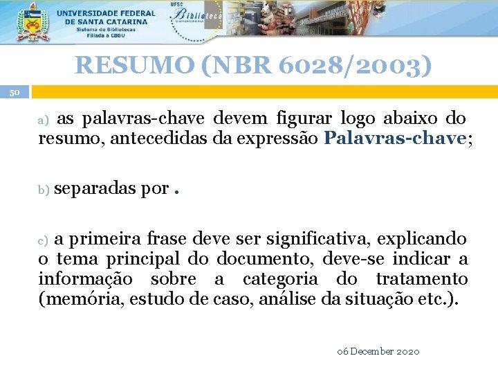 RESUMO (NBR 6028/2003) 50 as palavras-chave devem figurar logo abaixo do resumo, antecedidas da