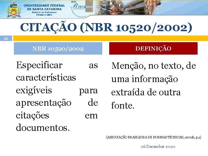 CITAÇÃO (NBR 10520/2002) 51 NBR 10520/2002 DEFINIÇÃO Especificar as características exigíveis para apresentação de