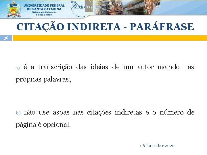 CITAÇÃO INDIRETA - PARÁFRASE 56 a) é a transcrição das ideias de um autor