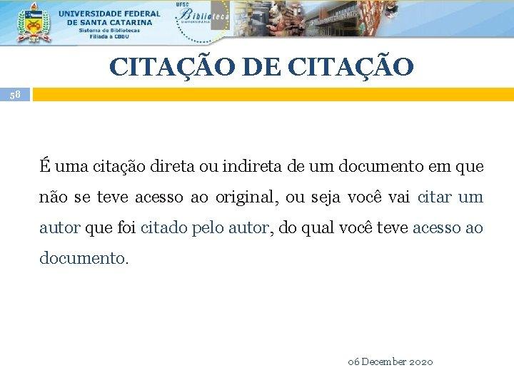 CITAÇÃO DE CITAÇÃO 58 É uma citação direta ou indireta de um documento em