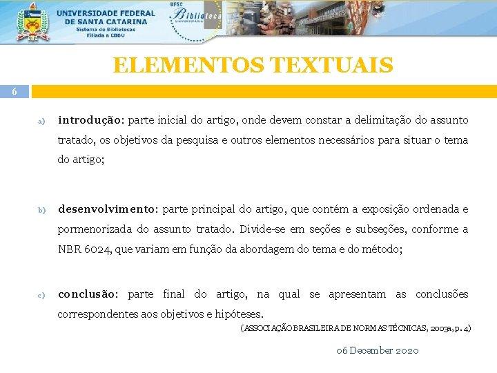 ELEMENTOS TEXTUAIS 6 a) introdução: parte inicial do artigo, onde devem constar a delimitação