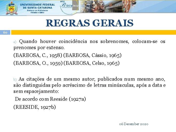 REGRAS GERAIS 60 Quando houver coincidência nos sobrenomes, colocam-se os prenomes por extenso. a)