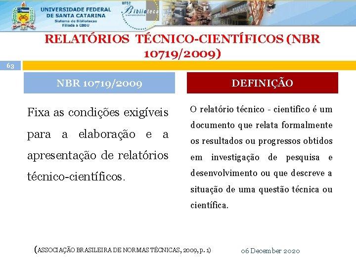 RELATÓRIOS TÉCNICO-CIENTÍFICOS (NBR 10719/2009) 63 NBR 10719/2009 DEFINIÇÃO Fixa as condições exigíveis O relatório