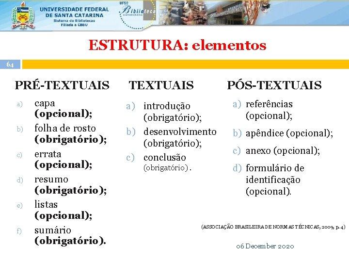 ESTRUTURA: elementos 64 PRÉ-TEXTUAIS a) b) c) d) e) f) capa (opcional); folha de