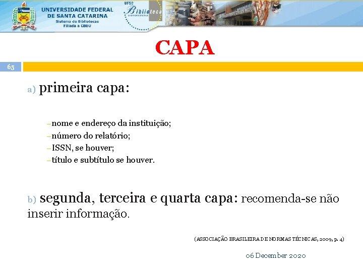 CAPA 65 a) primeira capa: ―nome e endereço da instituição; ―número do relatório; ―ISSN,