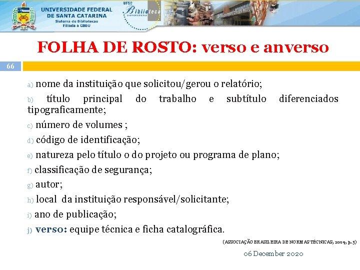 FOLHA DE ROSTO: verso e anverso 66 nome da instituição que solicitou/gerou o relatório;