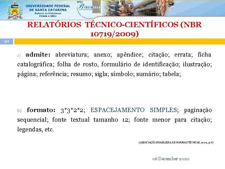 RELATÓRIOS TÉCNICO-CIENTÍFICOS (NBR 10719/2009) 67 admite: abreviatura; anexo; apêndice; citação; errata; ficha a) catalográfica;