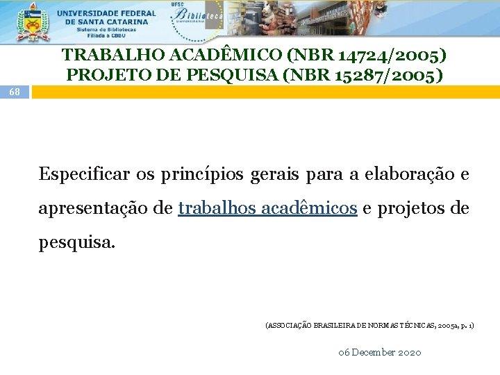 TRABALHO ACADÊMICO (NBR 14724/2005) PROJETO DE PESQUISA (NBR 15287/2005) 68 Especificar os princípios gerais