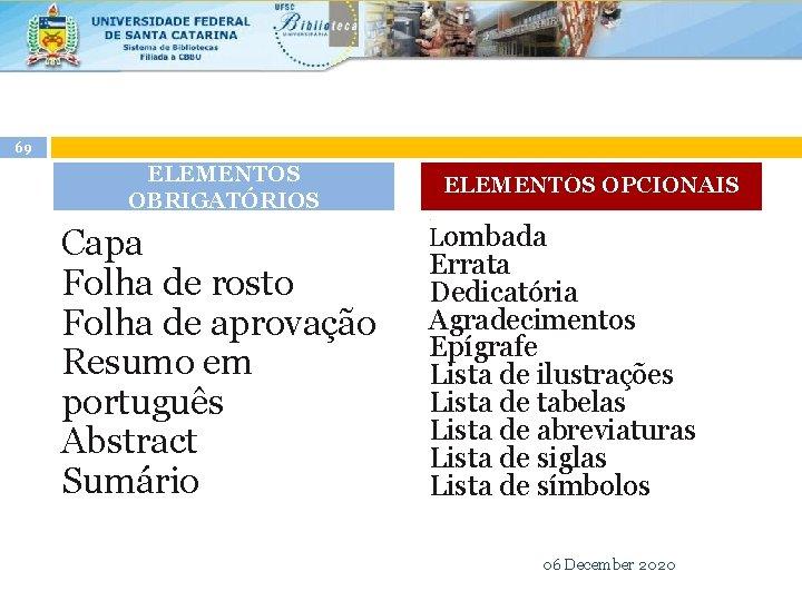 69 – ELEMENTOS OBRIGATÓRIOS Capa Folha de rosto Folha de aprovação Resumo em português